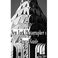 The New York Photographer's Travel Guide: The Best Places to Photograph from a Professional Photographer, Tour Guide… book cover