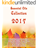 Essential Oils Collection 2017: 300 Organic Recipes For Homemade Soaps, Scrubs, Lotions, Creams, Shampoo And Awesome Autumn Blends + Best Toxic-Free Recipes ... Face Care, Body Care, Natural Hair Care)