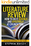Literature Review: How to do it quickly and effectively at crunch time: For Undergraduate and Postgraduate Students