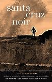Santa Cruz Noir (Akashic Noir Series)