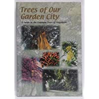 Trees of Our Garden City: A Guide to the Common Trees of Singapore