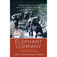 Elephant Company: The Inspiring Story of an Unlikely Hero and the Animals Who Helped Him Save  Lives in World War II (English Edition)