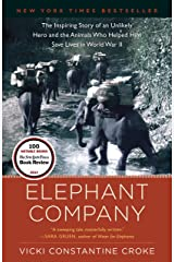 Elephant Company: The Inspiring Story of an Unlikely Hero and the Animals Who Helped Him Save Lives in World War II Kindle Edition