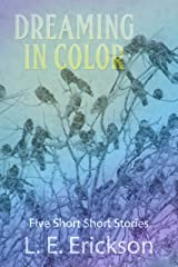 Dreaming in Color Five Short Short Stories Kindle Edition