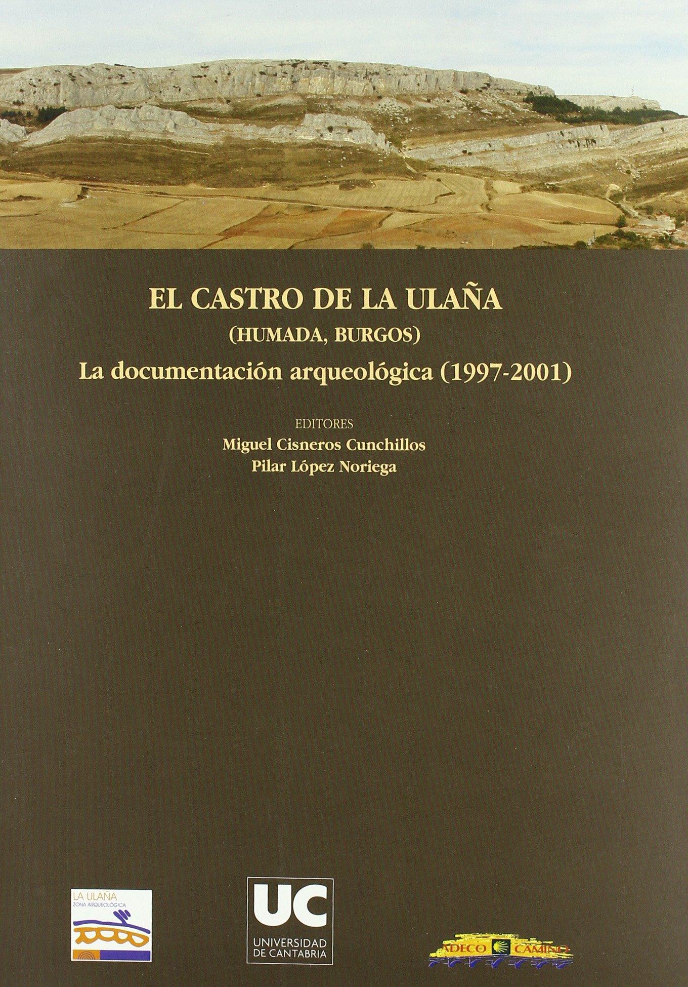 El castro de La Ulaña (Humada, Burgos): La documentación arqueológica (1997-2001) (Historia) Tapa blanda – 12 ene 2006 Pilar López Noriega Miguel Cisneros Cunchillos 8481029661 Prehistory