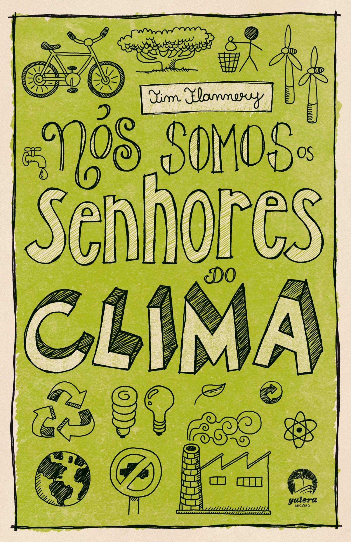Nós Somos Os Senhores Do Clima (Em Portuguese do Brasil): Tim Flamery: 9788501078544: Amazon.com: Books