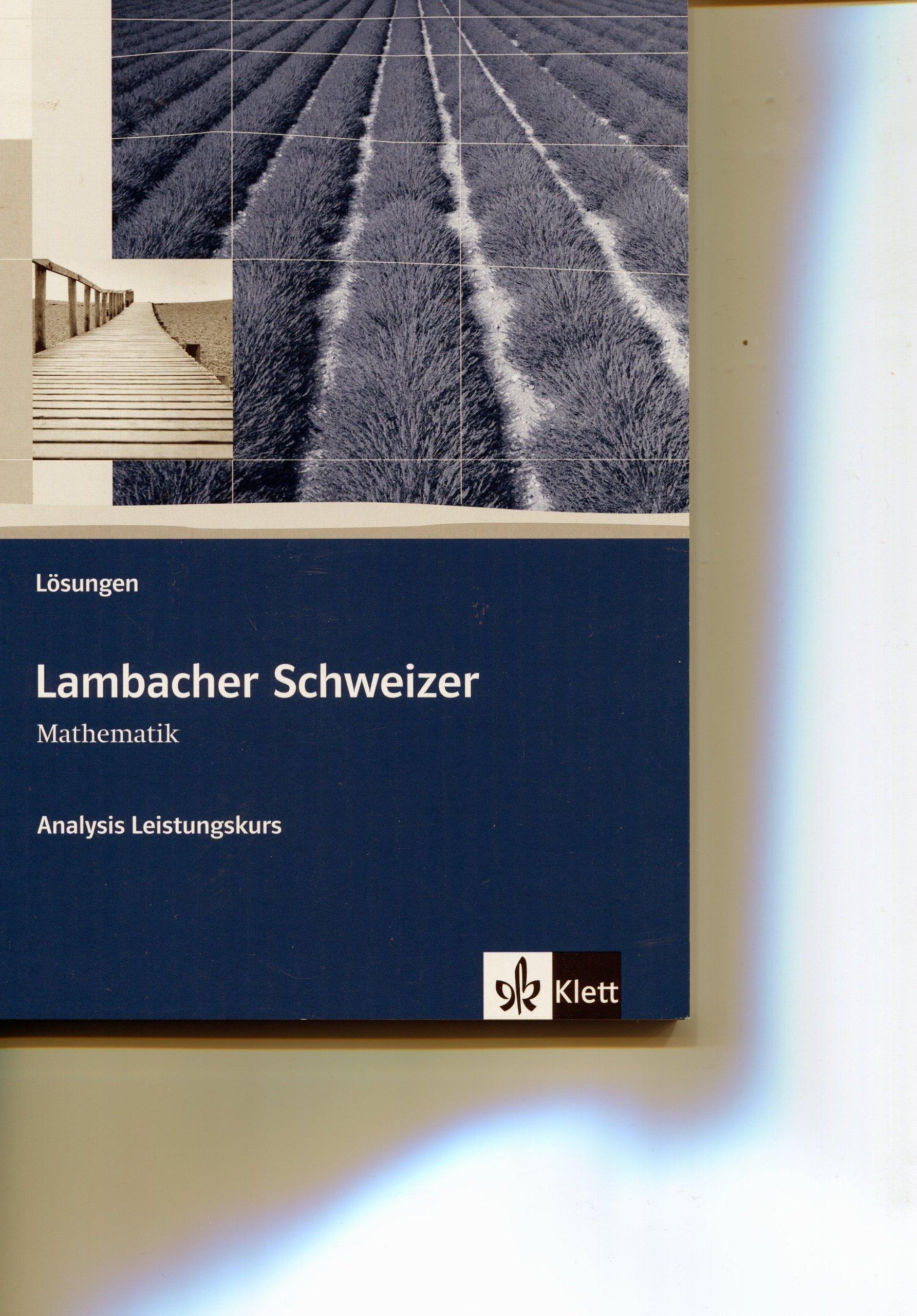 Lambacher Schweizer Mathematik Analysis Leistungskurs: Lösungen Klassen 10-12 oder 11-13 (Lambacher Schweizer. Bundesausgabe ab 2012) Taschenbuch – 1. Dezember 2012 Klett 3127357095 Schulbücher Mathematik / Schulbuch