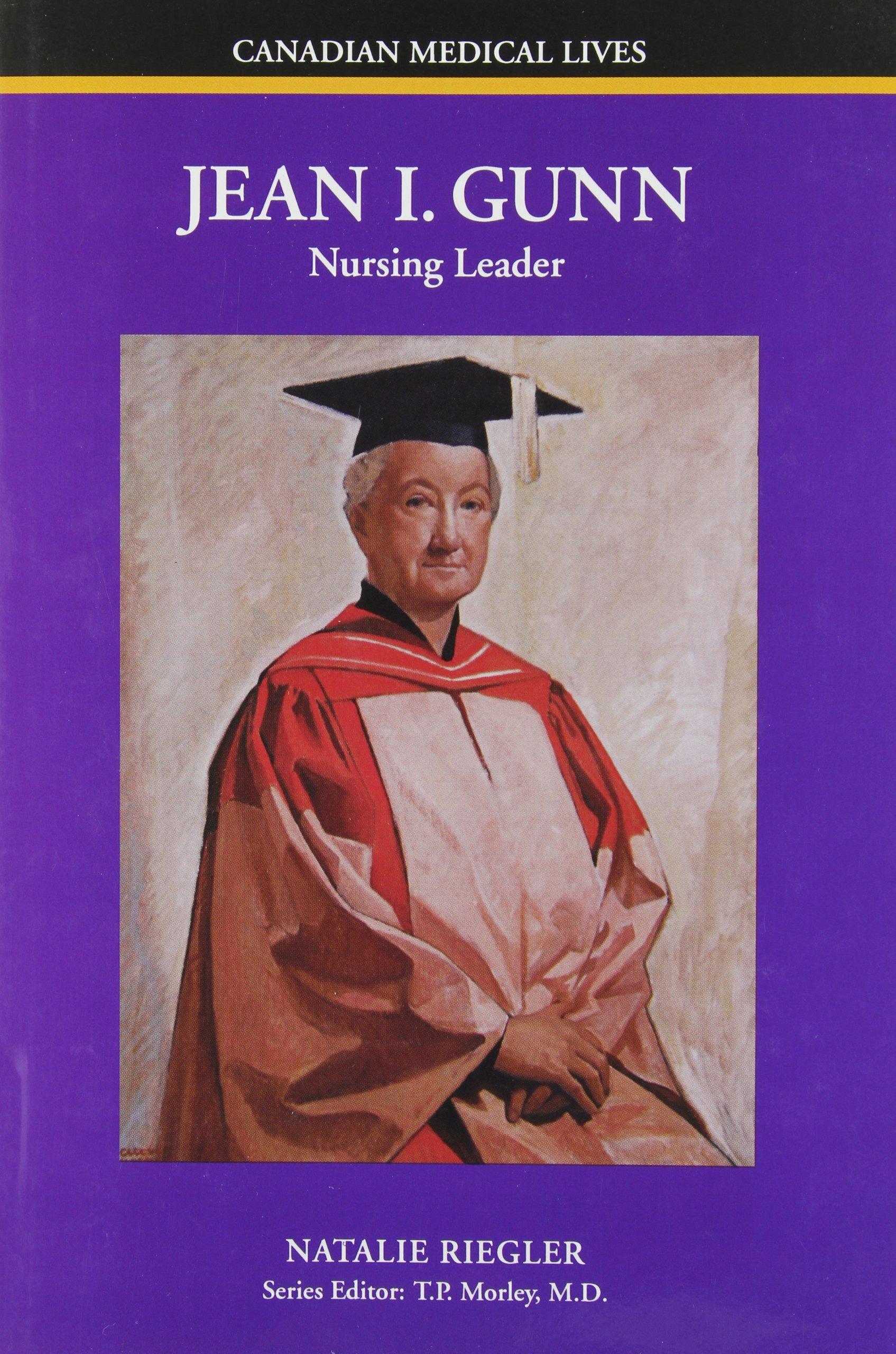 Jean I  Gunn: Nursing Leader (Canadian Medical Lives): Natalie