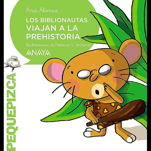 Los Biblionautas viajan a la prehistoria (PRIMEROS LECTORES (1-5 años) - Pequepizca) eBook: Alonso, Ana, G. Serrano, Patricia: Amazon.es: Tienda Kindle