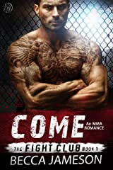 Come (The Fight Club Book 1) Kindle Edition