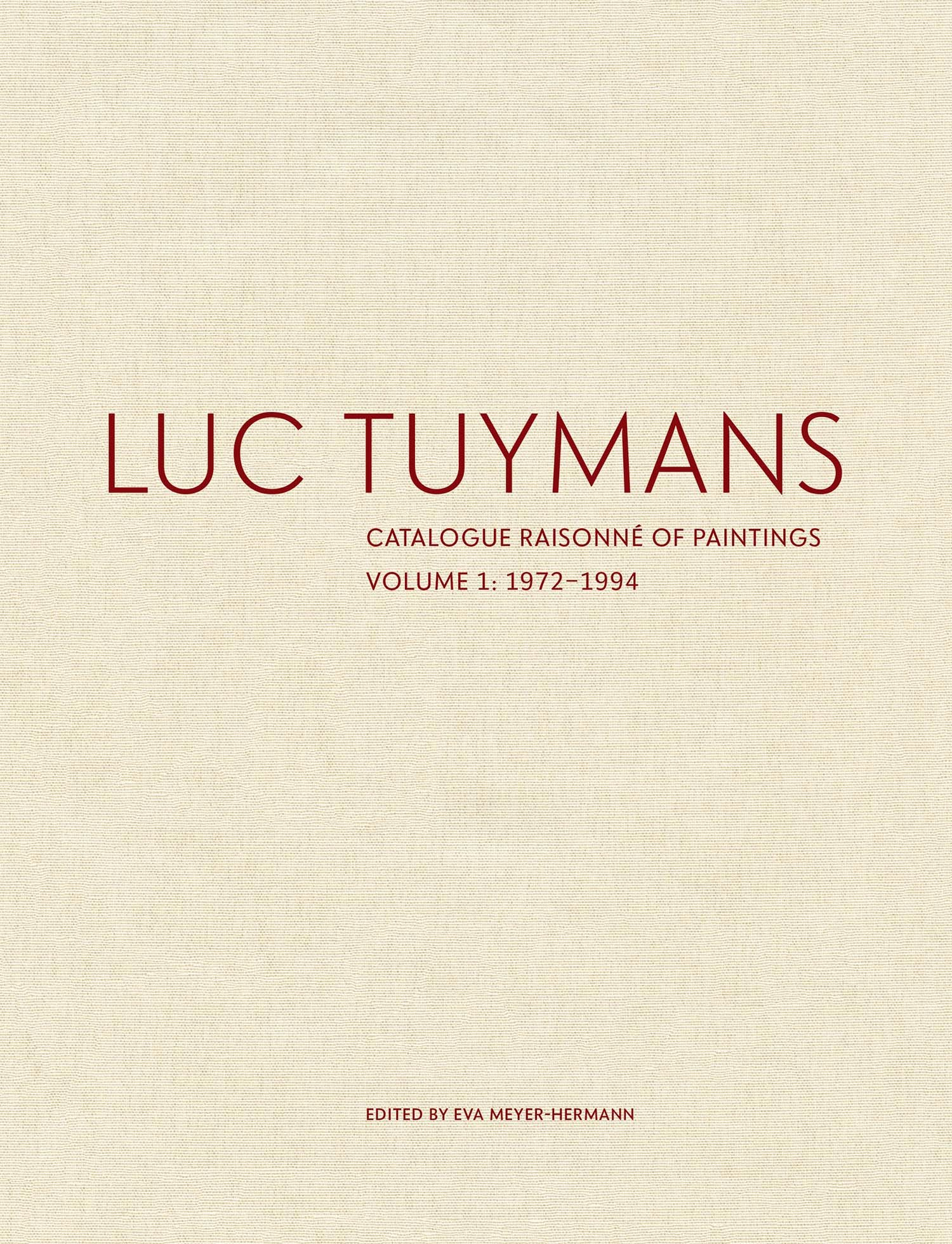 Luc Tuymans: Catalogue Raisonné of Paintings, Volume 1: 1972-1994