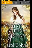 A Relentless Love Defying Destiny: A Historical Western Romance Book