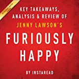 Furiously Happy: A Funny Book About Horrible Things, by Jenny Lawson: Key Takeaways, Analysis & Review
