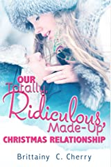 Our Totally, Ridiculous, Made-Up Christmas Relationship (A Novella) Kindle Edition