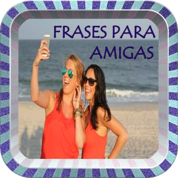 Amazoncom Frases Para Amigas Y Amistad Appstore For Android