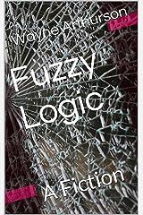 Fuzzy Logic: A Fiction Kindle Edition