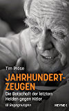 Jahrhundertzeugen: Die Botschaft der letzten Helden gegen Hitler. 18 Begegnungen (German Edition)