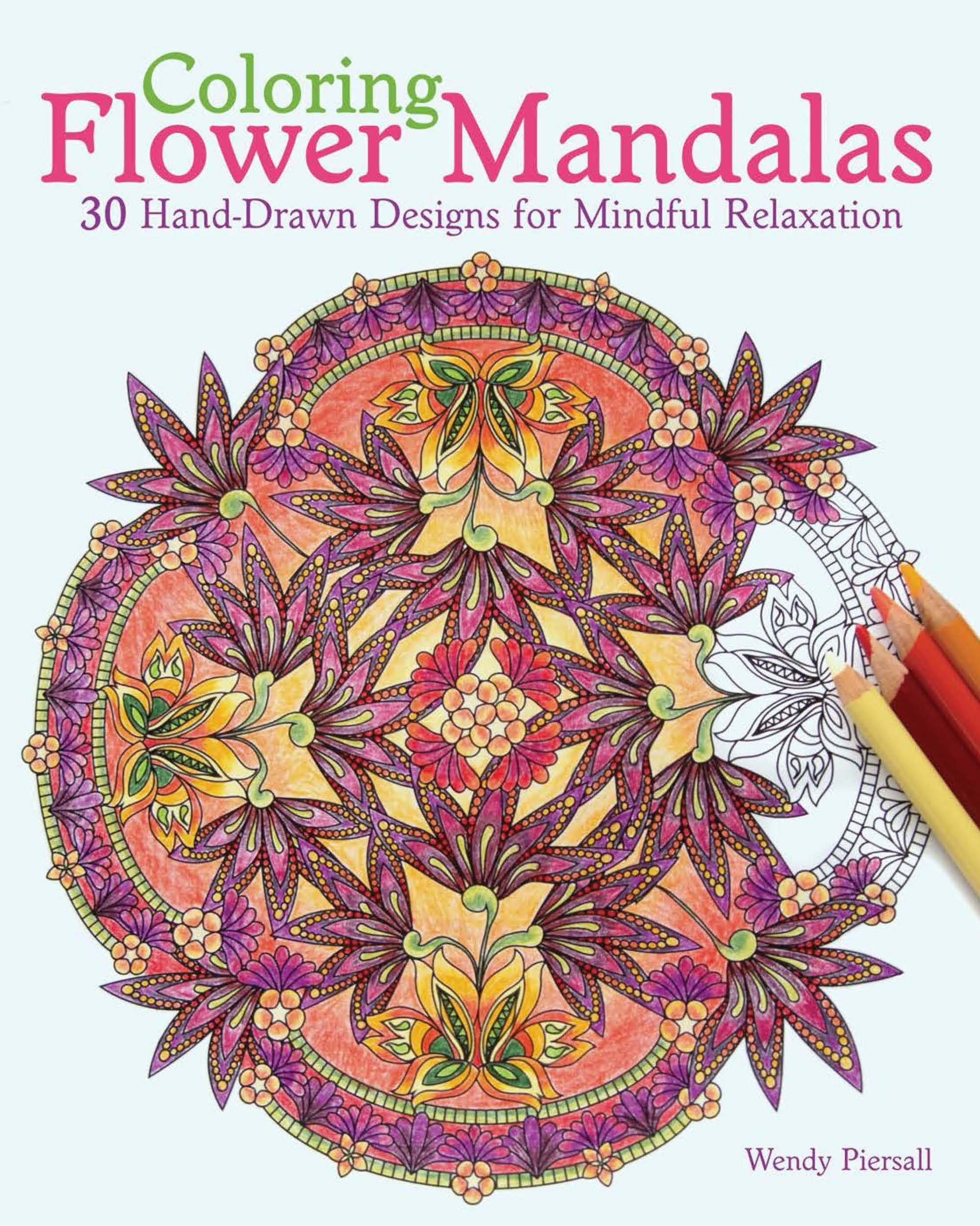 Amazon Coloring Flower Mandalas 30 Hand Drawn Designs For Mindful Relaxation 9781612434575 Wendy Piersall Books