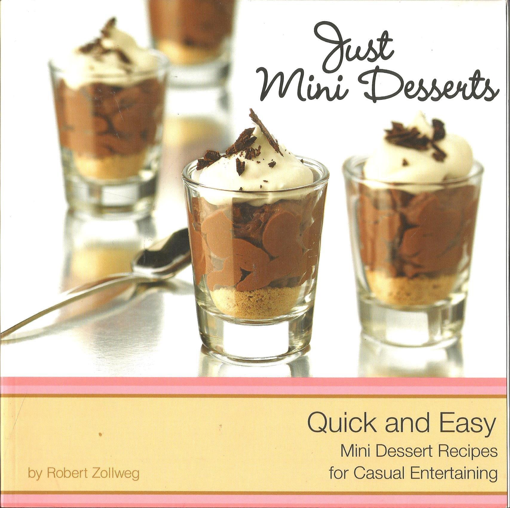 Just mini desserts quick and easy mini dessert recipes for casual just mini desserts quick and easy mini dessert recipes for casual entertaining robert zollweg 9780578058160 amazon books forumfinder Choice Image