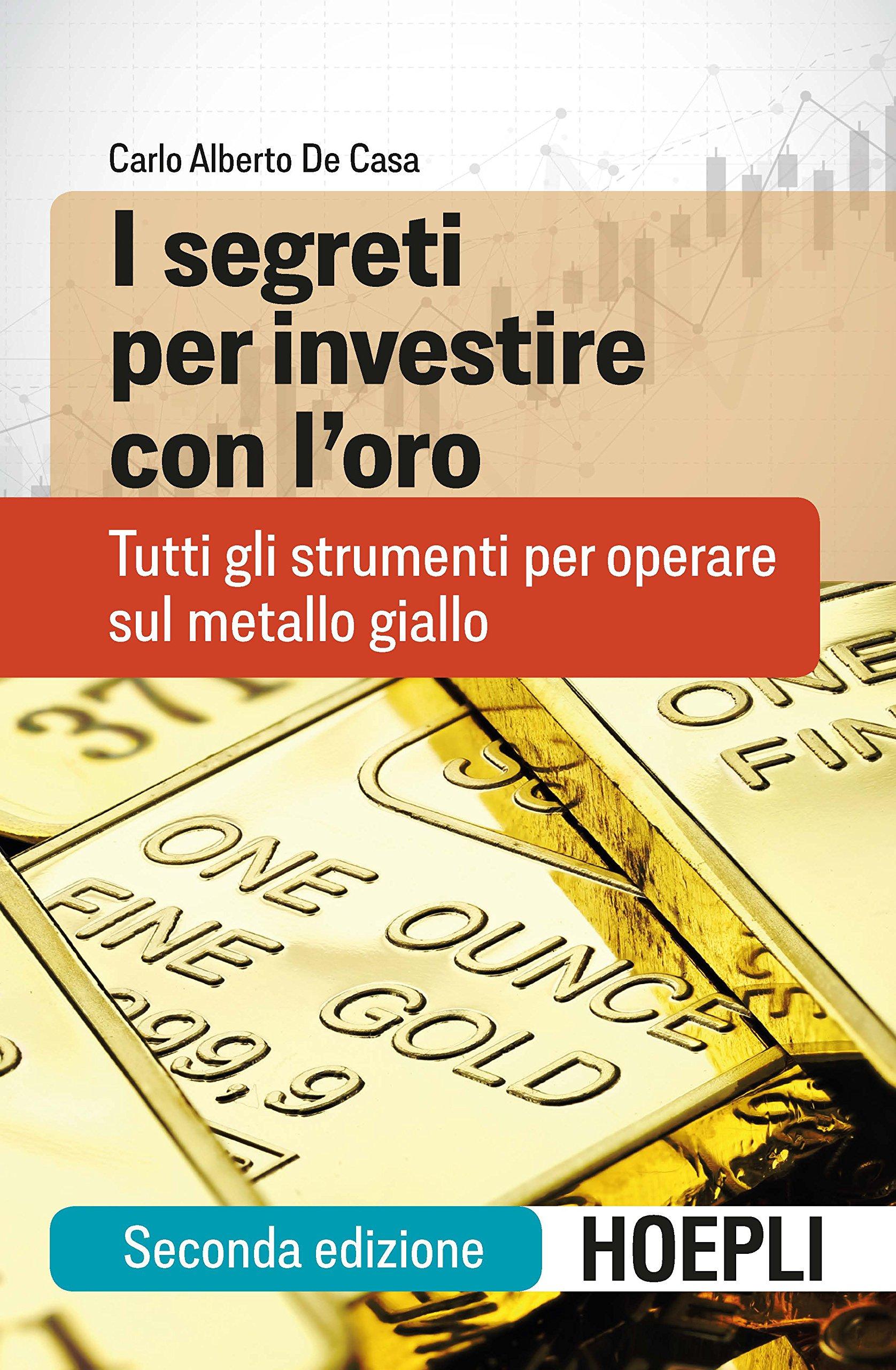 4b36ab19c9 Amazon.it: I segreti per investire con l'oro. Tutti gli strumenti per  operare sul metallo giallo - Carlo Alberto De Casa - Libri
