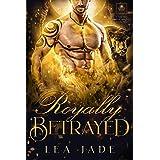 Royally Betrayed: A Royal Bad Boy Shifter Romance