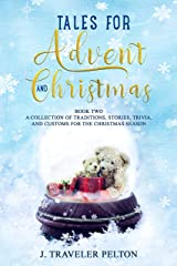 Tales for Advent and Christmas Book Two: A Collection of Traditions, Stories, Trivia and Customs for the Christmas Season Kindle Edition