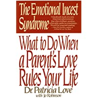 EMOTIONAL INCEST SYNDROME: What to do When a Parent's Love Rules Your Life