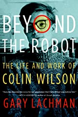Beyond the Robot: The Life and Work of Colin Wilson Kindle Edition
