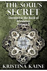 The Soul's Secret Unveiled in the Book of Revelation Volume II Kindle Edition