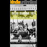Delhi Durbar 1911: The Complete Story (English Edition)