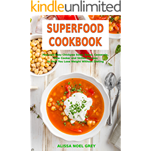 Superfood Cookbook: Fast and Easy Chickpea Soup, Salad, Casserole, Slow Cooker and Skillet Recipes to Help You Lose…