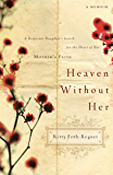 Heaven Without Her: A Desperate Daughter's Search for the Heart of Her Mother's Faith