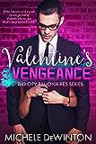 Valentine's Vengeance : (Will revenge for the Alpha Billionaire taste sweet this time round?) (Big City Billionaires)
