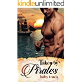 Taken by Pirates: Steamy & Sweet Romance on the Sea: Shy Girl / Alpha Male Adventure