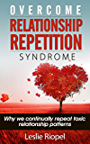 Overcome Relationship Repetition Syndrome (Creating Your Own Reality Series Book 3)