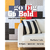 Go Big, Go Bold—Large-Scale Modern Quilts: 10 Projects - Quick to Cut - Fast to Sew (English Edition)