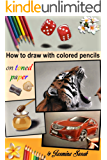 How to Draw with Colored Pencils on Toned Paper: in Realistic Style, Colored Pencil Guides  With Step-by-Step Instructions, Tips and Tricks (How to Draw, The Complete Guide for Sketching, Shading)