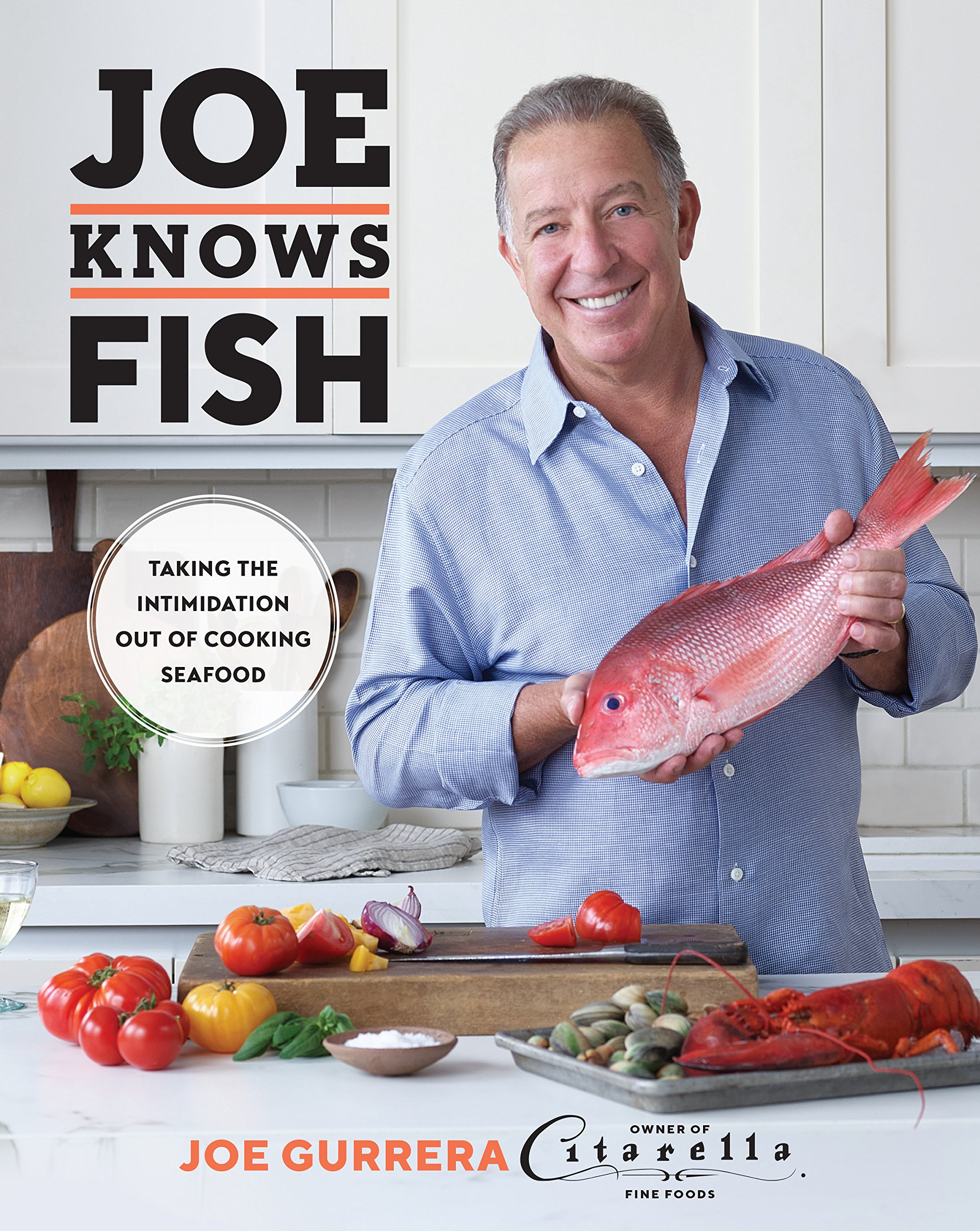 Joe Knows Fish: Taking the Intimidation Out of Cooking Seafood by Citarella Press