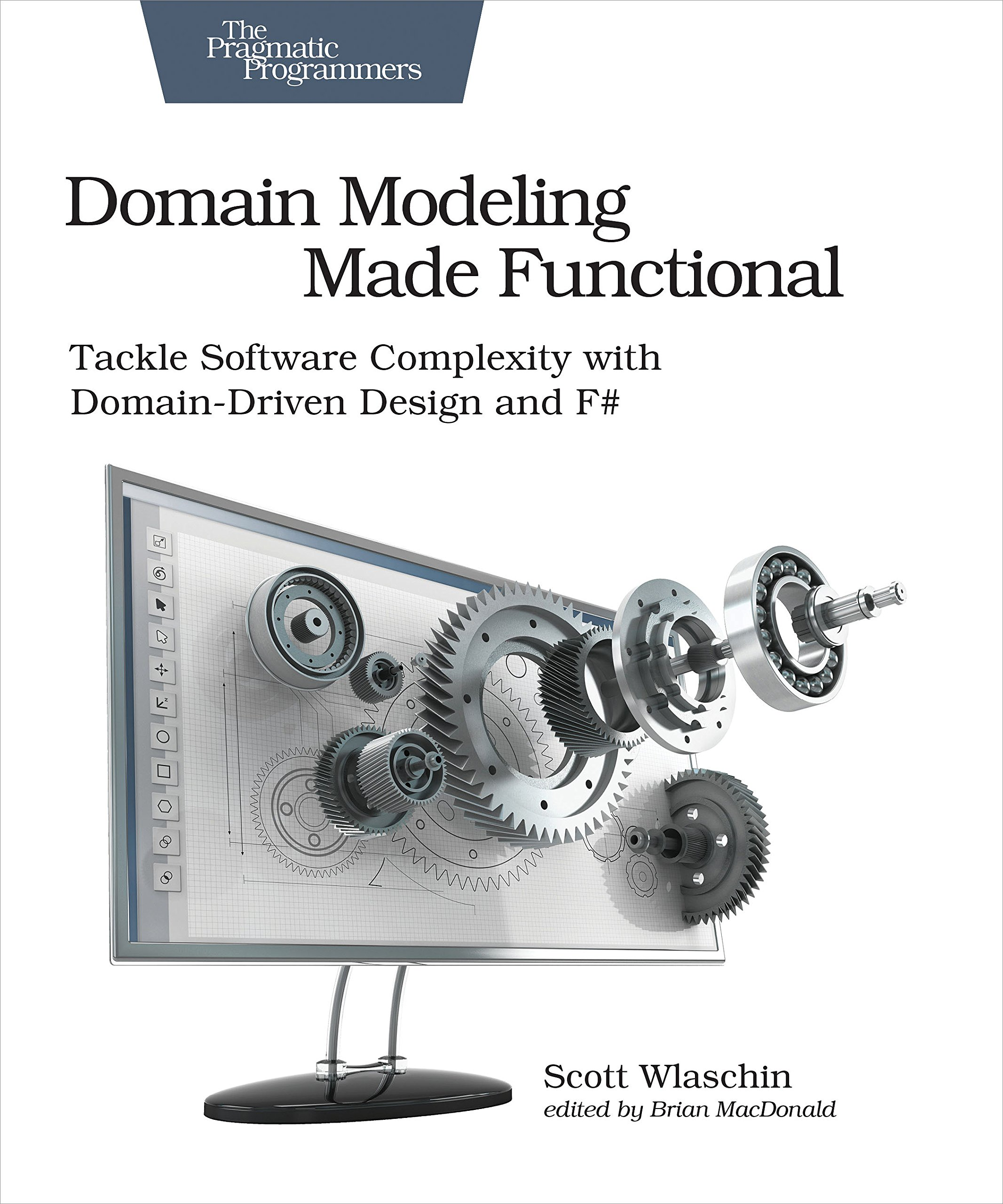 Domain Modeling Made Functional  Tackle Software Complexity With Domain Driven Design And F
