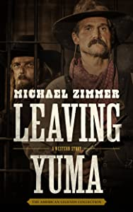Leaving Yuma: A Western Story (The American Legends Collection)