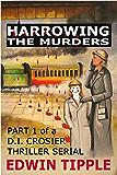 HARROWING THE MURDERS: PART 1 of a DI CROSIER THRILLER SERIAL (Harrowing: Railway Detective Series)