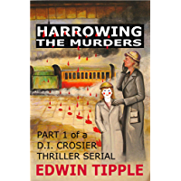HARROWING THE MURDERS: PART 1 of a DI CROSIER THRILLER SERIAL (Harrowing: Railway Detective Series)