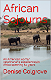 African Sojourns: An American woman veterinarian's experiences in Africa spanning 50 years