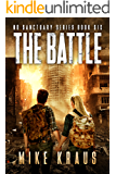 The Battle - The Thrilling Post-Apocalyptic Survival Series: No Sanctuary Series - Book 6