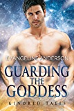 Guarding the Goddess: A Kindred Tales Novel (Brides of the Kindred)