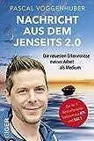 Nachricht aus dem Jenseits 2.0   Bestseller-Autor und Medium Pascal Voggenhuber berichtet: Warum geht es allen Verstorbenen gut? Wie kommuniziere ich ... Erkenntnisse meiner Arbeit als Medium