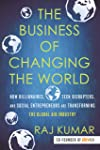 The Business of Changing the World: How Billionaires, Tech Disrupters, and Social Entrepreneurs Are Transforming the...