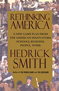 Rethinking America: A New Game Plan from the American Innovators: Schools, Business, People, Work