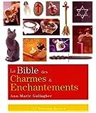 La Bible des charmes et enchantements