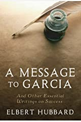 A Message to Garcia: And Other Essential Writings on Success Kindle Edition